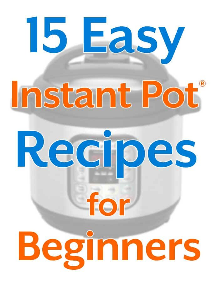 15 Easy Instant Pot Recipes for Beginners title with picture of pressure cooker