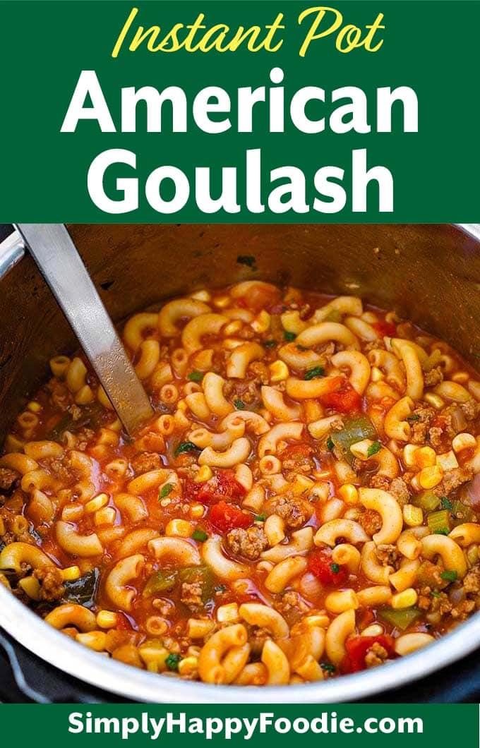 Instant Pot American Goulash with title and simply happy foodie.com logo