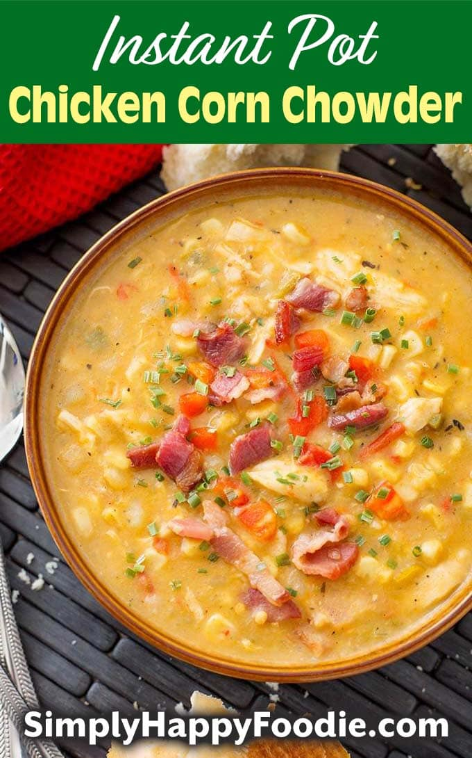 Instant Pot Chicken Corn Chowder in brown bowl with title and simply happy foodie.com logo