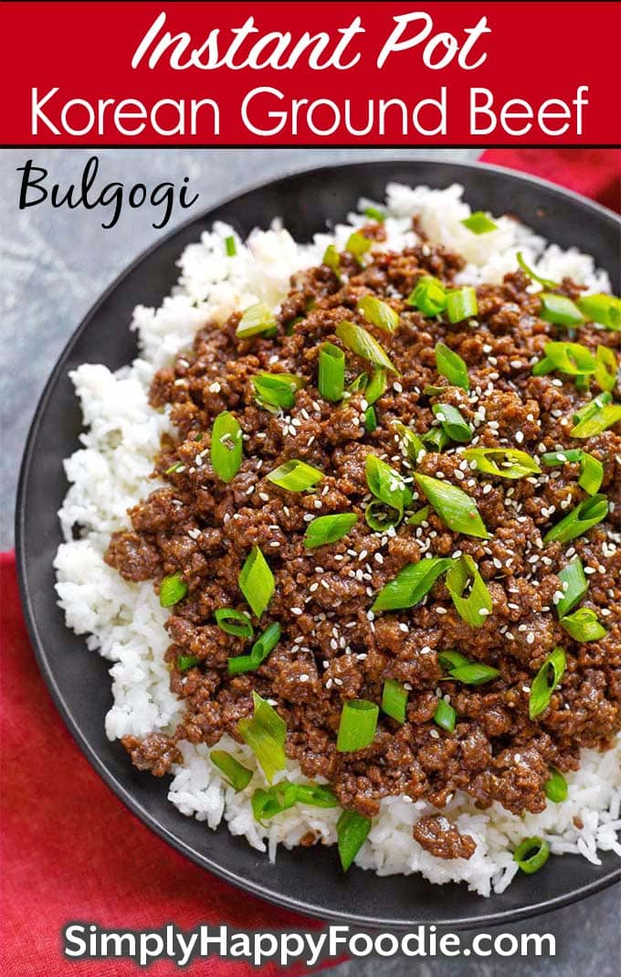 Instant Pot Korean Ground Beef - Bulgogi pinterest image with the recipe title and Simply Happy Foodie.com loto