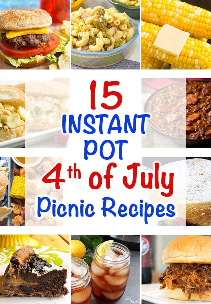Title graphic for 15 Instant pot Fourth of July Picnic Recipes with ten images of recipes