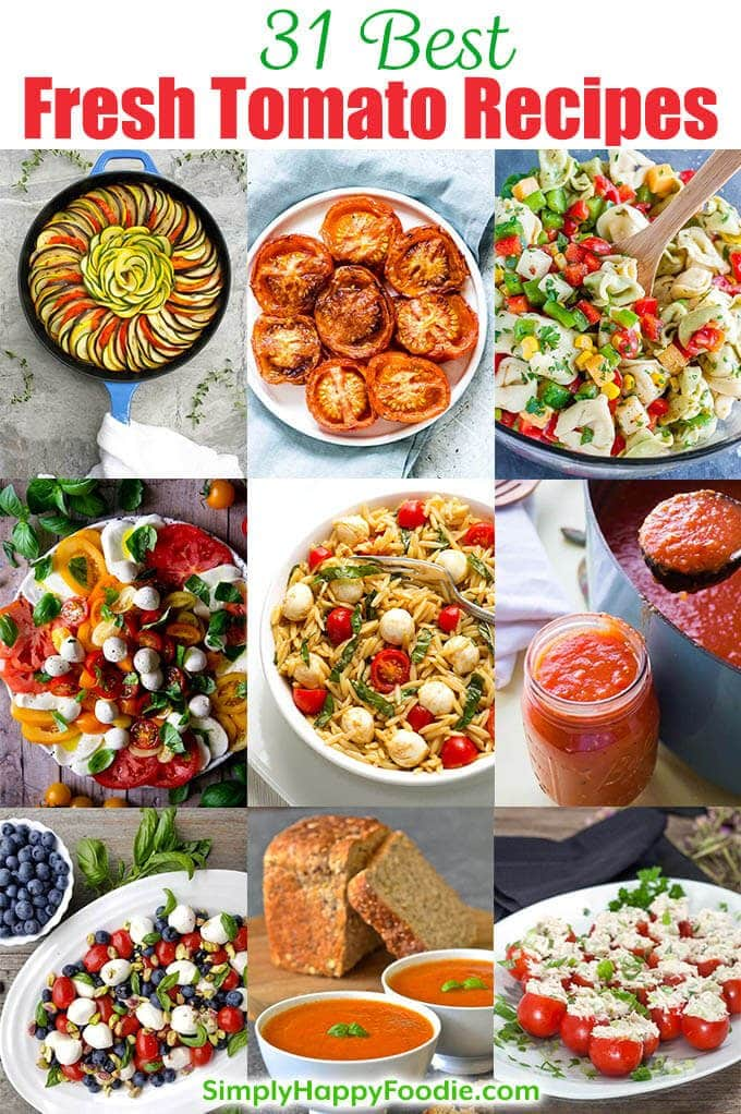 31 best fresh tomato recipes title with 9 images of tomatoe dishes along with simply happy foodie.com logo