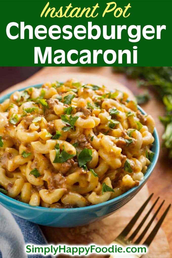 Instant Pot Cheeseburger Macaroni with recipe title and Simply Happy Foodie.com logo