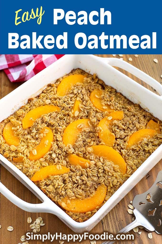 Easy Peach Baked Oatmeal with recipe title and Simply Happy Foodie.com logo