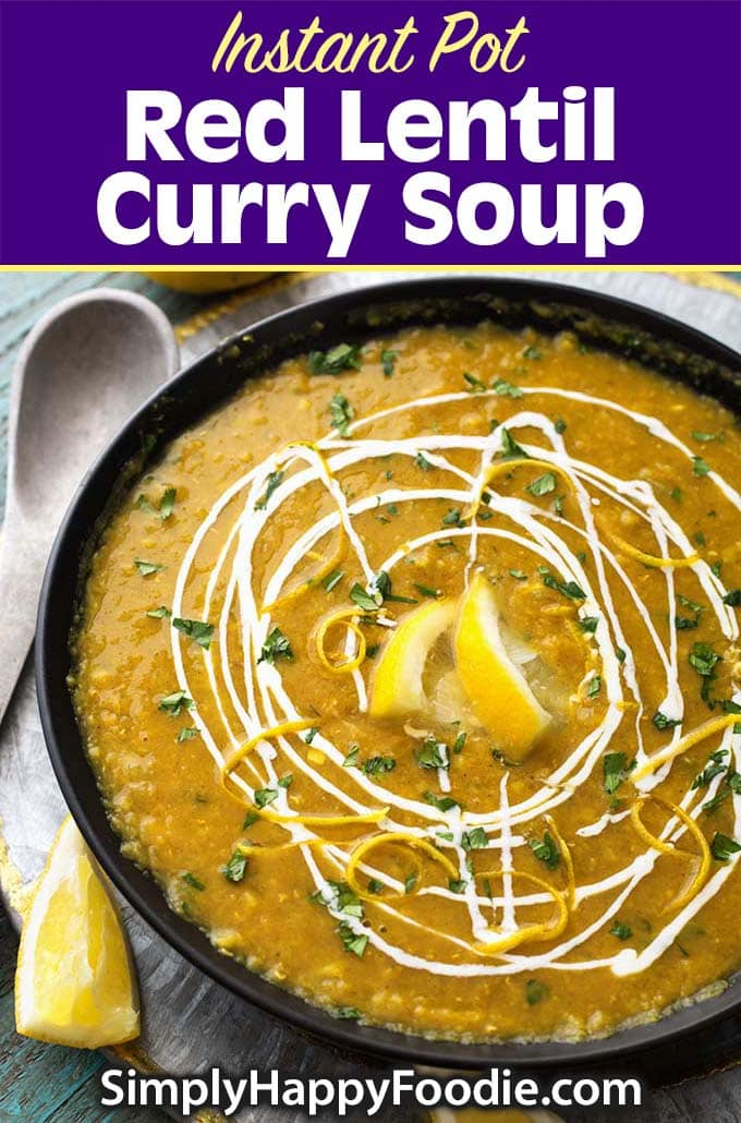 Instant Pot Red Lentil Curry Soup with recipe title and Simply Happy Foodie.com logo
