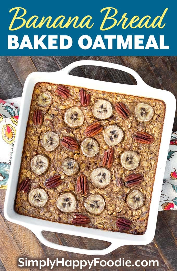 Banana Bread Baked Oatmeal in square white baking dish as well as the title and Simply Happy Foodie.com logo
