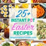 Graphic showing collage of 12 images for the title of the 25 plus instant pot Easter recipes