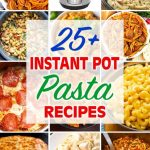 Title graphic for 25 plus Instant Pot Pasta Recipes showing 12 images of different pasta dishes