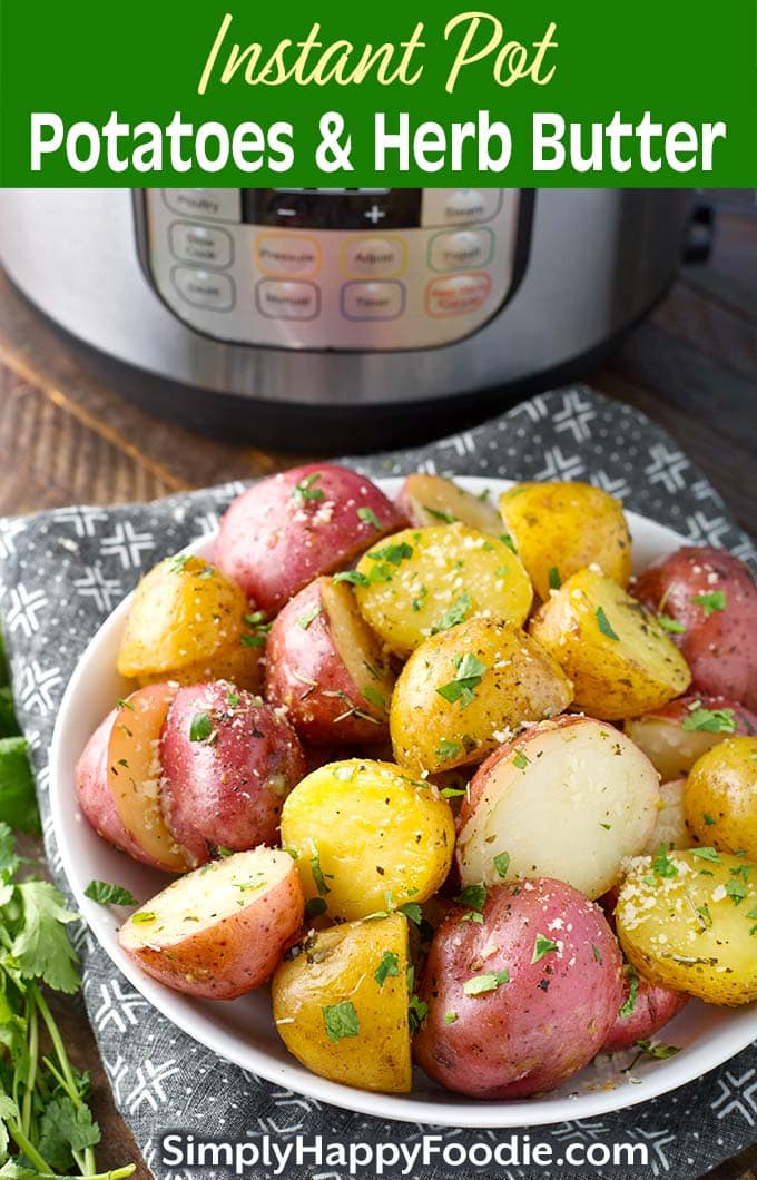 Instant Pot Potatoes with Herb Butter in a white bowl in front of a pressure cooker as well as the title and Simply Happy Foodie.com logo