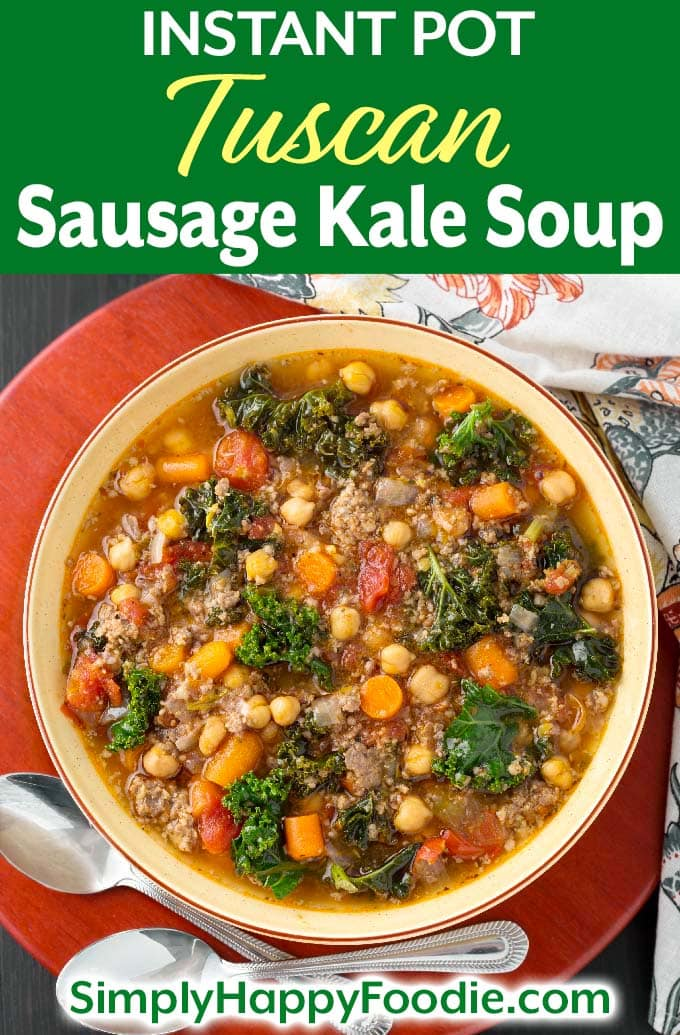 Instant Pot Tuscan Sausage Kale Soup in brown bowl on wooden board as well as title and Simply Happy Foodie.com logo