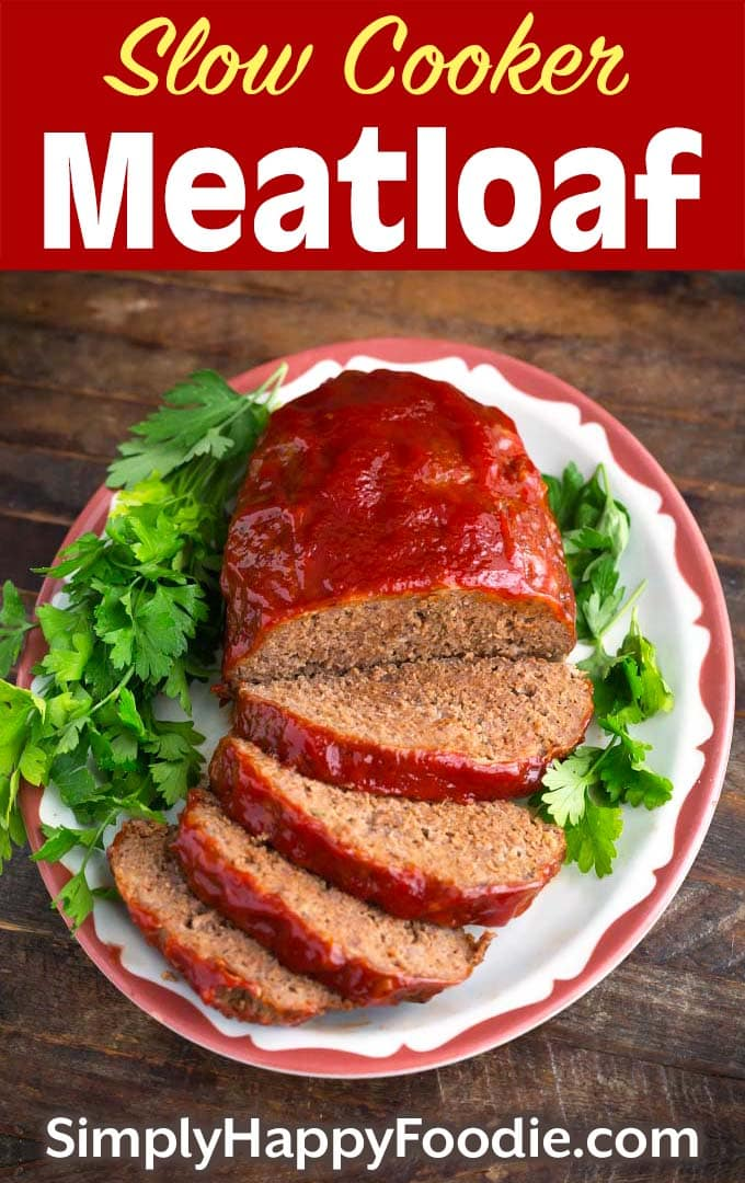 Easy Slow Cooker Meatloaf on white plate with title and Simply Happy Foodie.com logo