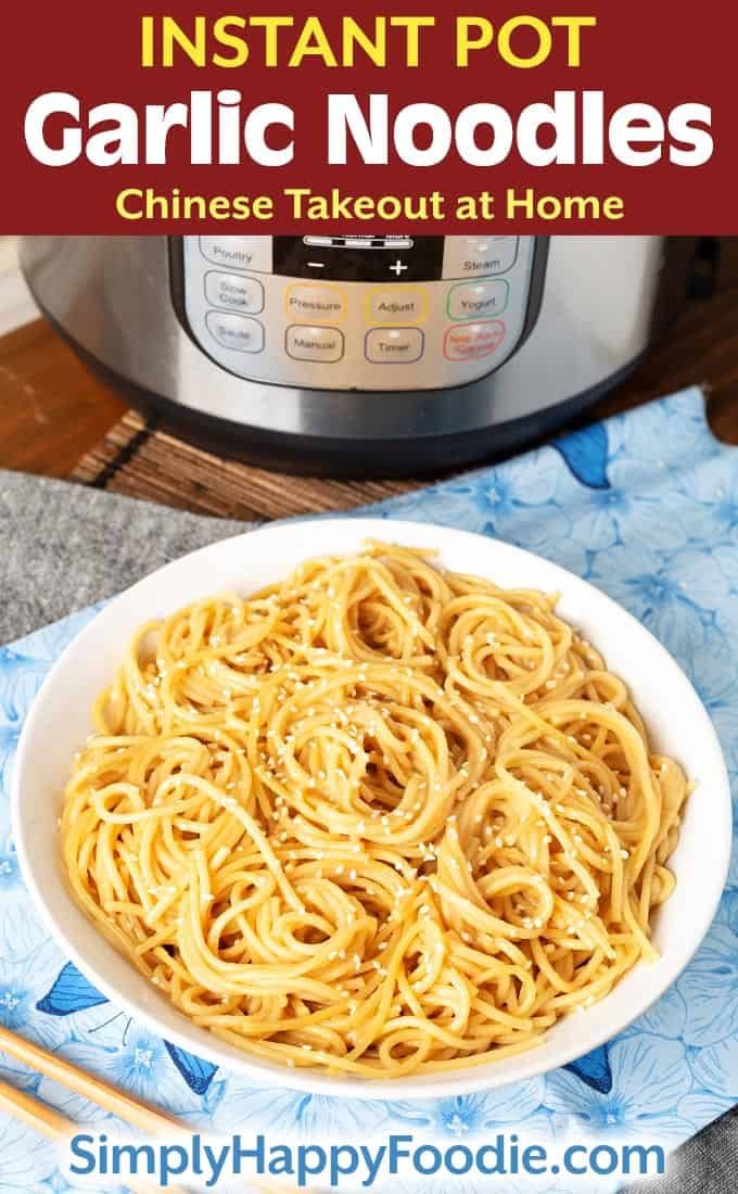 Instant Pot Garlic Noodles in white bowl with title and simply happy foodie.com logo