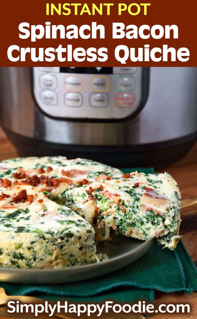 Instant Pot Spinach Bacon Crustless Quiche with title and simply happy foodie.com logo